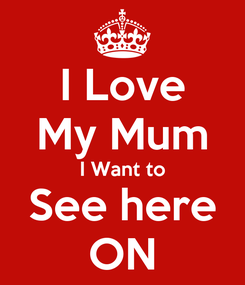 Poster: I Love My Mum I Want to See here ON