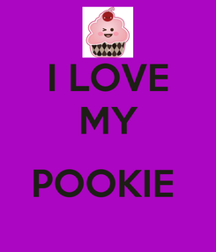 Poster: I LOVE MY  POOKIE