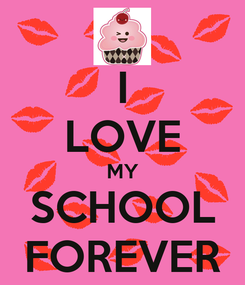 Poster: I LOVE MY SCHOOL FOREVER