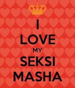 Poster: I LOVE MY SEKSI MASHA