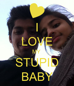 Poster: I LOVE MY  STUPID BABY