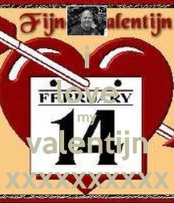 Poster: i love my valentijn xxxxxxxxxx