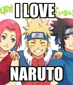 Poster: I LOVE  NARUTO