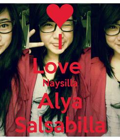 Poster: I Love  Naysilla Alya Salsabilla