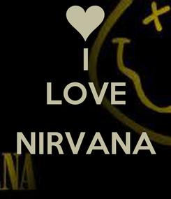 Poster: I LOVE  NIRVANA