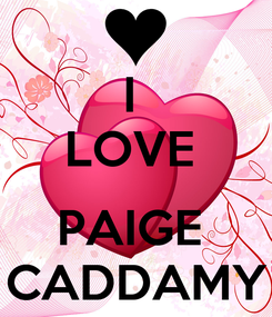 Poster: I  LOVE   PAIGE  CADDAMY