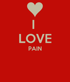 Poster: I  LOVE PAIN