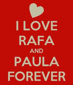 Poster: I LOVE RAFA AND PAULA FOREVER