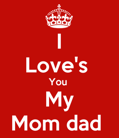 Poster: I Love's  You  My Mom dad