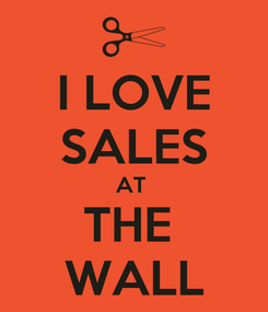 Poster: I LOVE SALES AT  THE  WALL