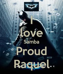 Poster: I love Samba Proud Raquel