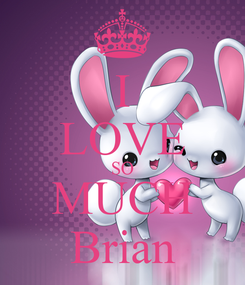 Poster: I LOVE SO MUCH Brian