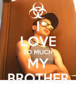 Poster: I LOVE SO MUCH MY BROTHER