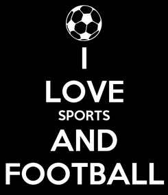Poster: I LOVE SPORTS AND FOOTBALL