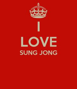 Poster: I LOVE SUNG JONG
