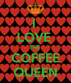 Poster: I  LOVE  THE  COFFEE QUEEN