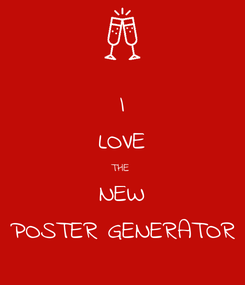 Poster: I LOVE THE  NEW POSTER GENERATOR