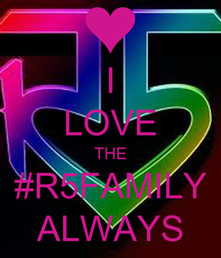 Poster: I LOVE THE #R5FAMILY ALWAYS