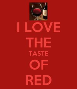 Poster: I LOVE THE TASTE OF RED