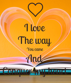 Poster: I love  The way  You came  And  Conquer my heart