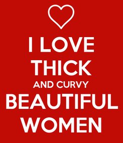 Poster: I LOVE THICK AND CURVY BEAUTIFUL WOMEN