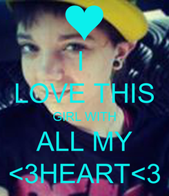 Poster: I  LOVE THIS GIRL WITH ALL MY <3HEART<3