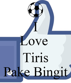 Poster: I Love   Tiris Pake Bingit