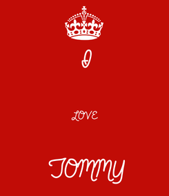 Poster: I  LOVE  TOMMY