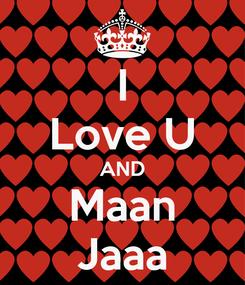 Poster: I Love U AND Maan Jaaa