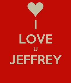 Poster: I LOVE U JEFFREY
