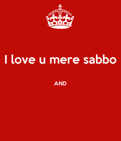 Poster: I love u mere sabbo  AND