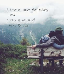 Poster: I Love u  more than infinity   and I miss u soo much   Jerry Ki Jan