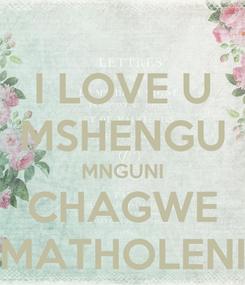Poster: I LOVE U MSHENGU MNGUNI CHAGWE MATHOLENI