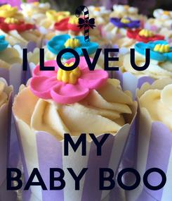 Poster: I LOVE U   MY BABY BOO
