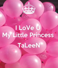 Poster: I LoVe U  My Little Princess   TaLeeN