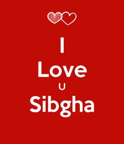 Poster: I Love U Sibgha