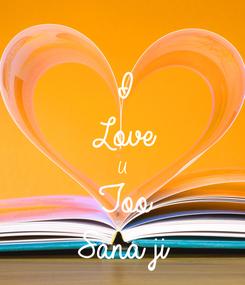 Poster: I Love U  Too Sana ji
