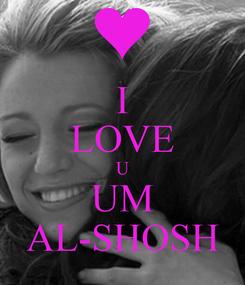 Poster: I LOVE U UM AL-SHOSH