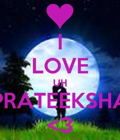 Poster: I LOVE UH PRATEEKSHA <3