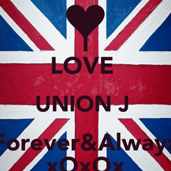 Poster: I LOVE  UNION J  Forever&Alwayz xOxOx