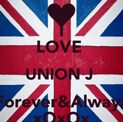 Poster: I LOVE  UNION J  Forever&Alwayz xOxOx