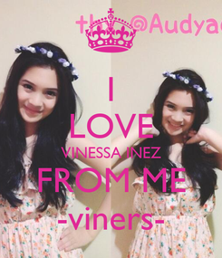 Poster: I LOVE VINESSA INEZ FROM ME -viners-