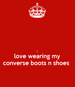 Poster:   i love wearing my converse boots n shoes