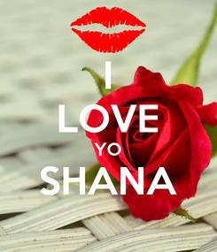 Poster: I LOVE YO SHANA
