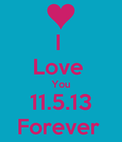 Poster: I  Love  You 11.5.13 Forever