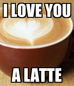 Poster: I LOVE YOU A LATTE