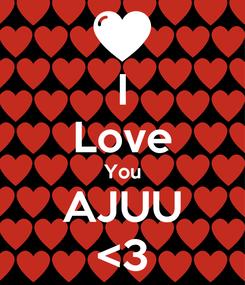 Poster: I Love You AJUU <3