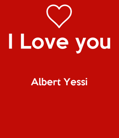 Poster: I Love you  Albert Yessi
