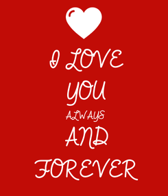 Poster: I LOVE YOU ALWAYS AND FOREVER