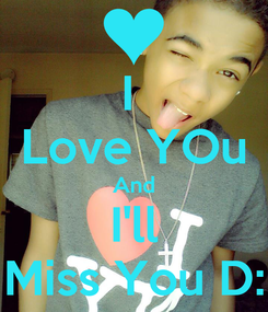 Poster: I  Love YOu And I'll Miss You D:
